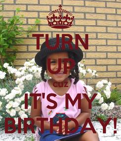 Poster: TURN UP cuz IT'S MY BIRTHDAY!