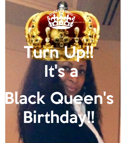 Poster: Turn Up!!  It's a  Black Queen's  Birthday!!