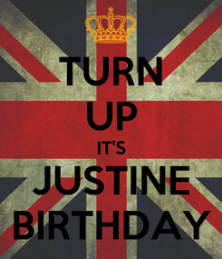 Poster: TURN UP IT'S JUSTINE BIRTHDAY