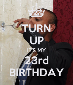Poster: TURN UP IT'S MY 23rd BIRTHDAY