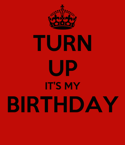 Poster: TURN UP IT'S MY BIRTHDAY