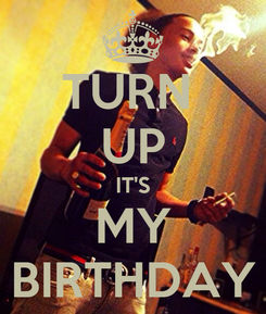 Poster: TURN  UP IT'S MY BIRTHDAY