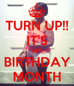 Poster: TURN UP!! IT'S MY BIRTHDAY MONTH