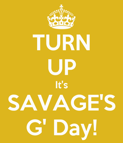 Poster: TURN UP It's SAVAGE'S G' Day!
