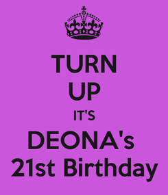 Poster: TURN UP IT'S DEONA's  21st Birthday