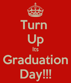 Poster: Turn  Up Its Graduation Day!!!
