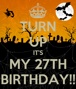 Poster: TURN UP IT'S MY 27TH BIRTHDAY!!