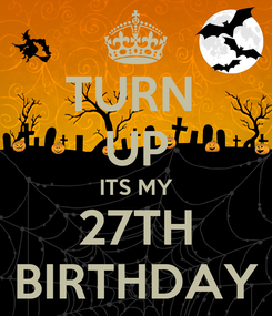 Poster: TURN  UP ITS MY 27TH BIRTHDAY