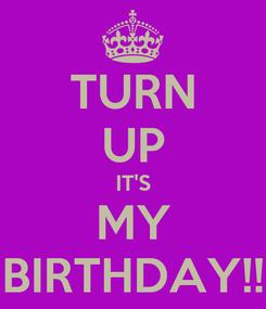 Poster: TURN UP IT'S MY BIRTHDAY!!