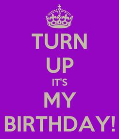 Poster: TURN UP IT'S MY BIRTHDAY!