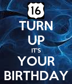 Poster: TURN UP IT'S YOUR BIRTHDAY