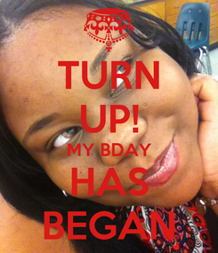 Poster: TURN UP! MY BDAY HAS BEGAN