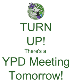 Poster: TURN UP! There's a  YPD Meeting Tomorrow!