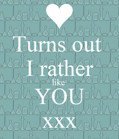 Poster: Turns out  I rather like  YOU xxx