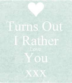 Poster: Turns Out  I Rather Love  You xxx
