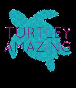 Poster:  TURTLEY AMAZING