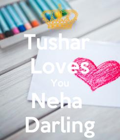 Poster: Tushar  Loves You Neha  Darling