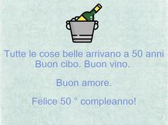 Poster: Tutte le cose belle arrivano a 50 anni Buon cibo. Buon vino.  Buon amore. Felice 50 ° compleanno!