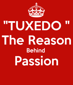 "Poster: ""TUXEDO "" The Reason Behind  Passion"