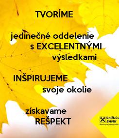 Poster:            TVORÍME       jedinečné oddelenie          s EXCELENTNÝMI