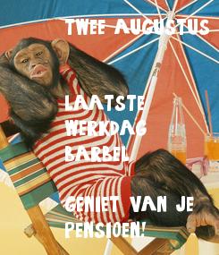 Poster: twee augustus   laatste  werkdag  barbel  geniet van je  pensioen!