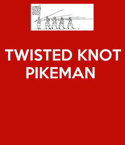 Poster: TWISTED KNOT PIKEMAN