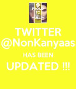 Poster: TWITTER @NonKanyaas HAS BEEN UPDATED !!!