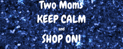 Poster: Two Moms KEEP CALM and SHOP ON!