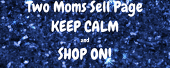 Poster: Two Moms Sell Page KEEP CALM and SHOP ON!