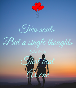 Poster: Two souls  But a single thoughts Two hearts  That beat As one