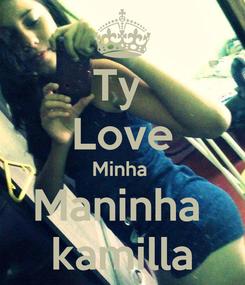 Poster: Ty  Love Minha  Maninha  kamilla