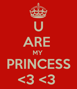 Poster: U ARE  MY  PRINCESS <3 <3