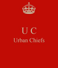Poster:  U C Urban Chiefs