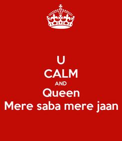 Poster: U CALM AND Queen Mere saba mere jaan