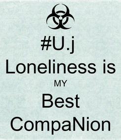 Poster: #U.j  Loneliness is MY Best CompaNion