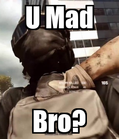 Poster: U Mad Bro?