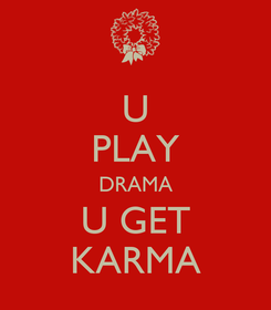 Poster: U PLAY DRAMA U GET KARMA