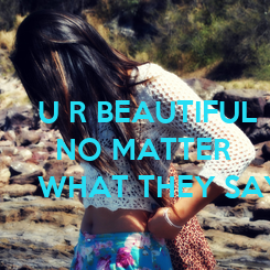 Poster: U R BEAUTIFUL    NO MATTER WHAT THEY SAY!
