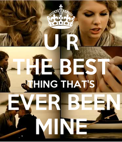 Poster: U R THE BEST THING THAT'S  EVER BEEN MINE
