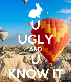 Poster: U UGLY AND U KNOW IT