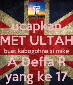 Poster: ucapkan MET ULTAH buat kabogohna si mike A Deffa R yang ke 17