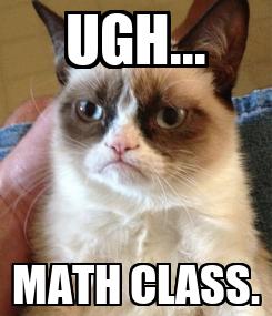 Poster: UGH... MATH CLASS.
