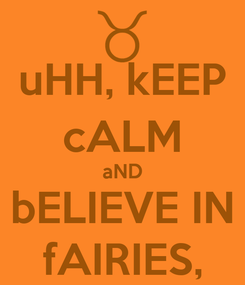 Poster: uHH, kEEP cALM aND bELIEVE IN fAIRIES,