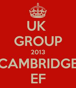Poster: UK  GROUP 2013 CAMBRIDGE EF