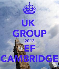 Poster: UK  GROUP 2013 EF CAMBRIDGE