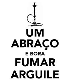 Poster: UM ABRAÇO E BORA FUMAR ARGUILE