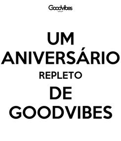 Poster: UM ANIVERSÁRIO REPLETO DE GOODVIBES