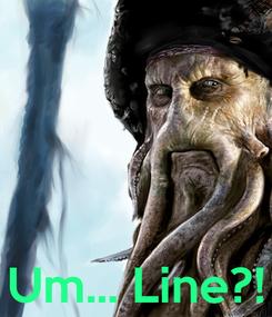 Poster:     Um... Line?!
