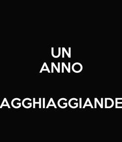 Poster: UN ANNO  AGGHIAGGIANDE