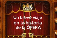 Poster:  Un breve viaje  en la historia  de la ÓPERA